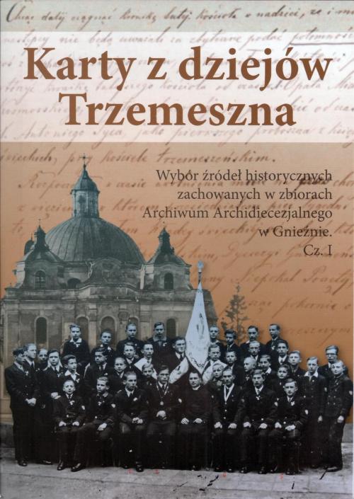 Karty z Dziejów Trzemeszna cz.1 wydanie 2014 M.Adamski , ks. dr. M. Sołomieniuk, P. Woźny